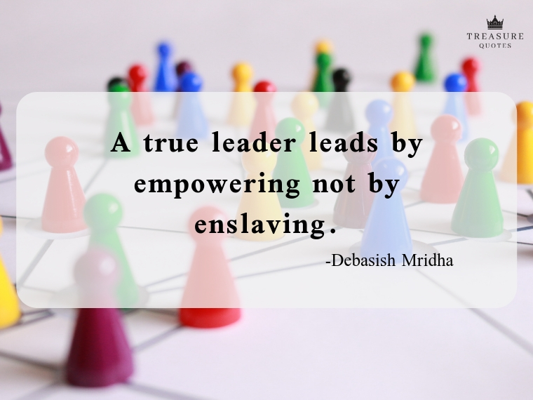 A true leader leads by empowering not by ensla