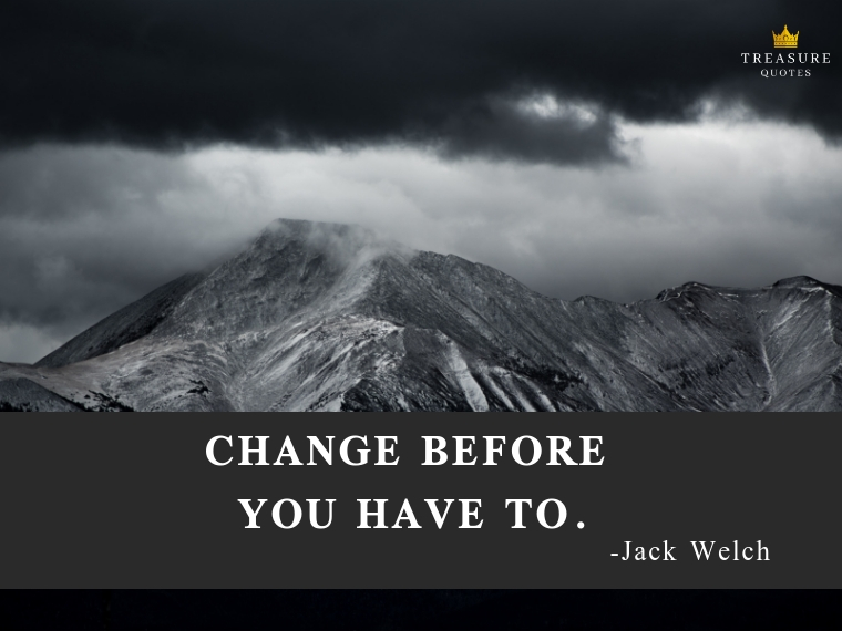 """""""Change before you have to."""""""
