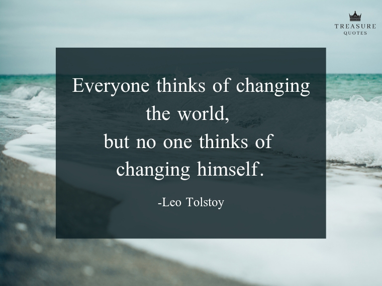 Everyone thinks of changing the world, but no