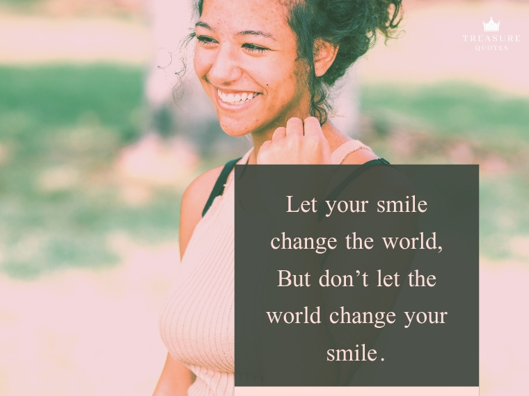 Let your smile change the world but never let