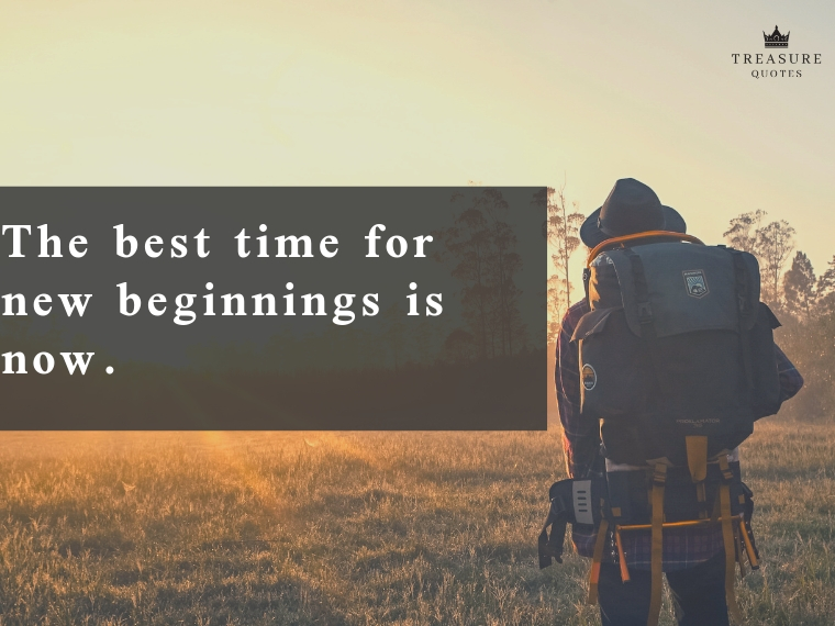 """The best time for new beginnings is now."""