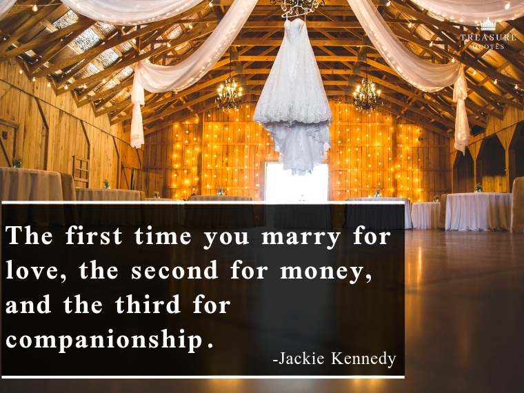 """The first time you marry for love, the second for money, and the third for companionship"""