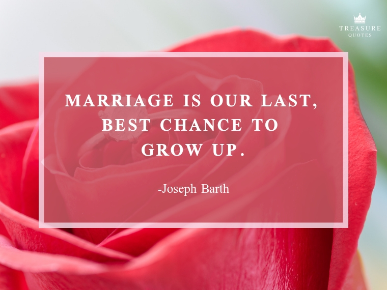 """""""Marriage is our last, best chance to grow up."""""""