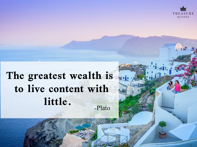 """The greatest wealth is to live content with little."""