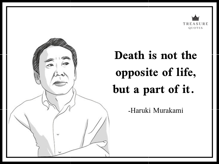 """Death is not the opposite of life, but a part of it."""
