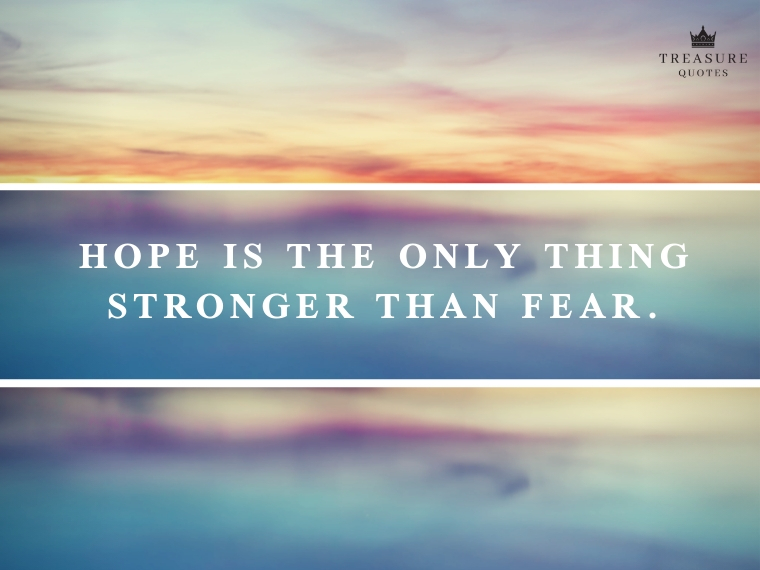 """Hope is the only thing stronger than fear."""