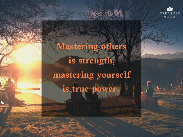 """Mastering others is strength, mastering yourself is true power."""