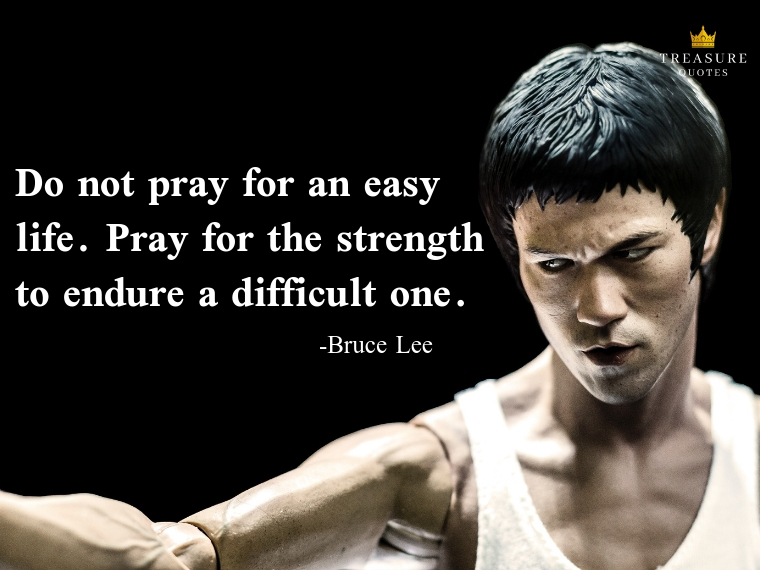 """Do not pray for an easy life. Pray for the strength to endure a difficult one."""