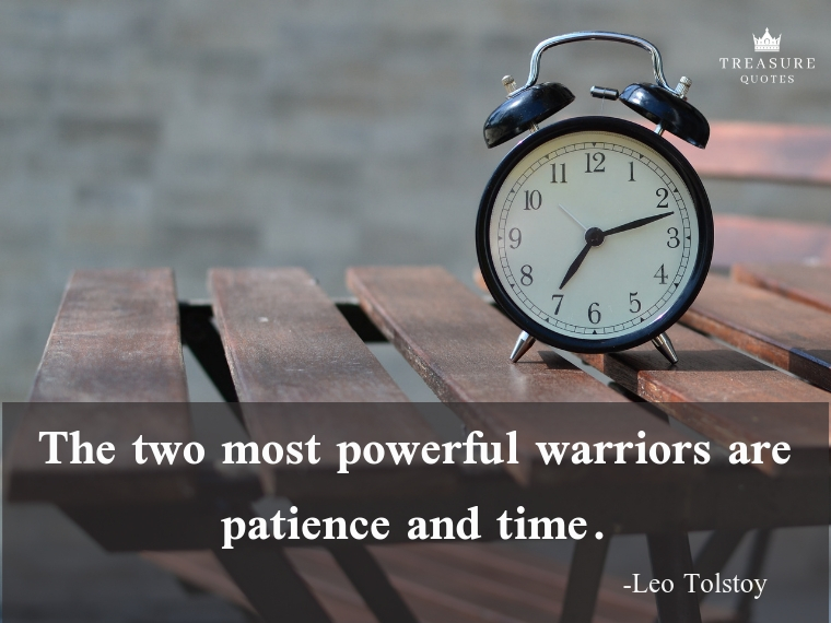 """The two most powerful warriors are patience and time."""