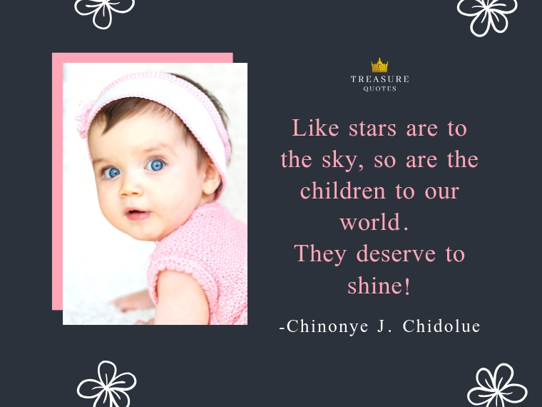 """""""Like stars are to the sky, so are the children to our world. They deserve to shine!"""""""