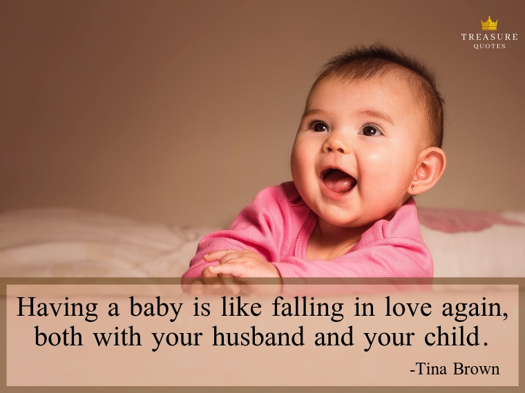 """Having a baby is like falling in love again, both with your husband and your child."""