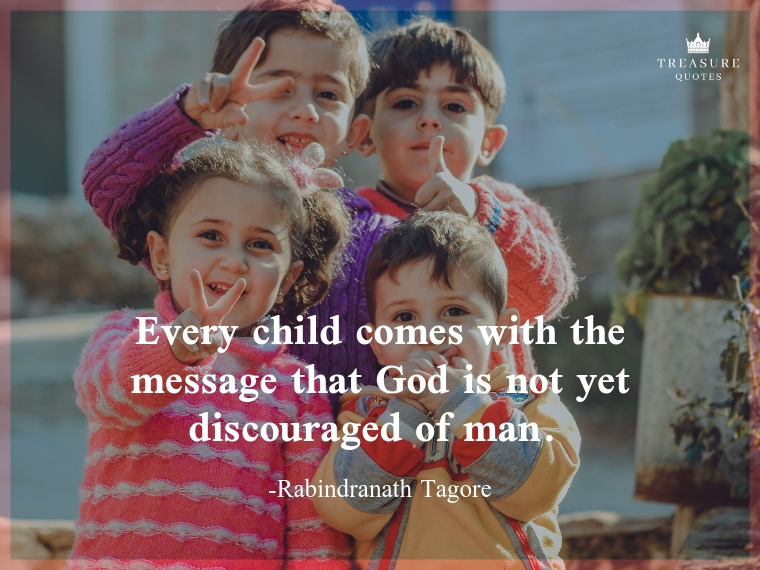 Every child comes with the message that God is