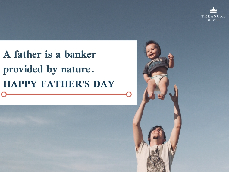 """""""A father is a banker provided by nature."""""""