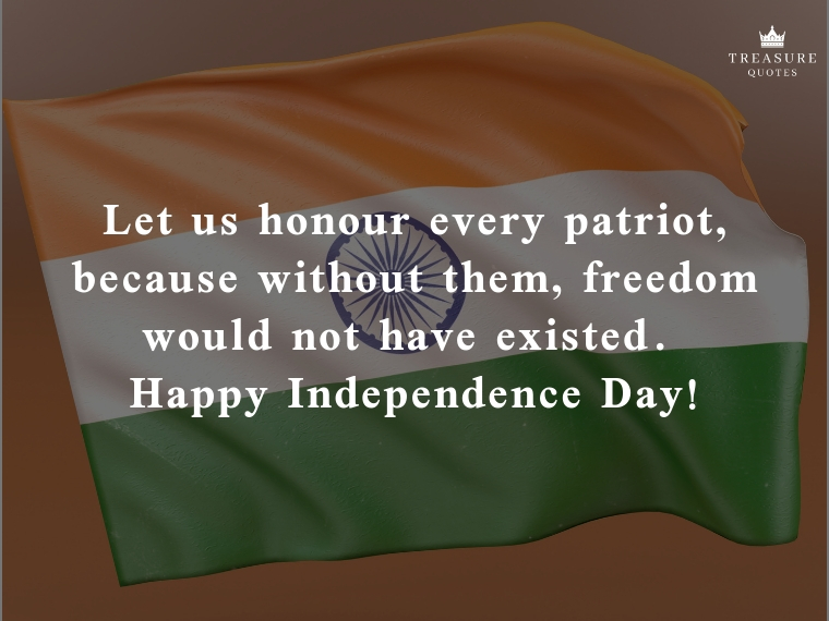 """Let us honour every patriot, because without them, freedom would not have existed. What they did, we can never repay. Happy Independence Day!"""
