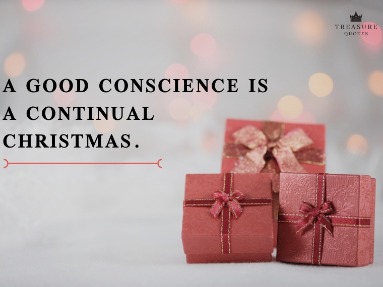 """A good conscience is a continual Christmas."""