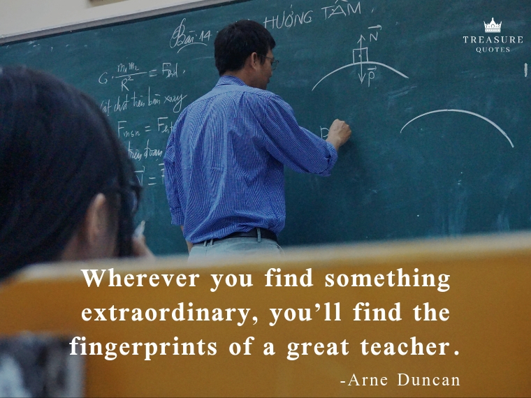 """Wherever you find something extraordinary, you'll find the fingerprints of a great teacher."""