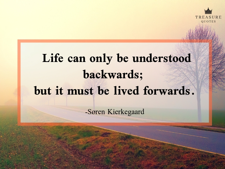 Life can only be understood backwards; but it