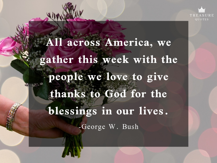 """""""All across America, we gather this week with the people we love to give thanks to God for the blessings in our lives."""""""