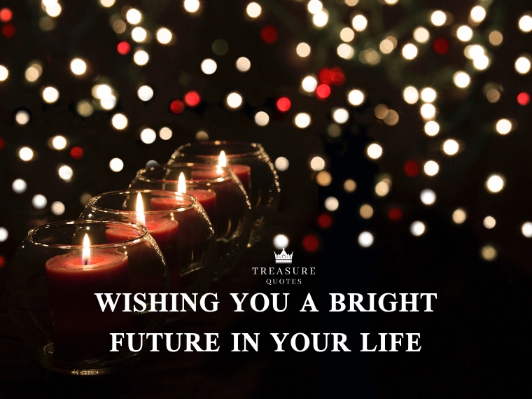 """Wishing you a bright future in your life"""