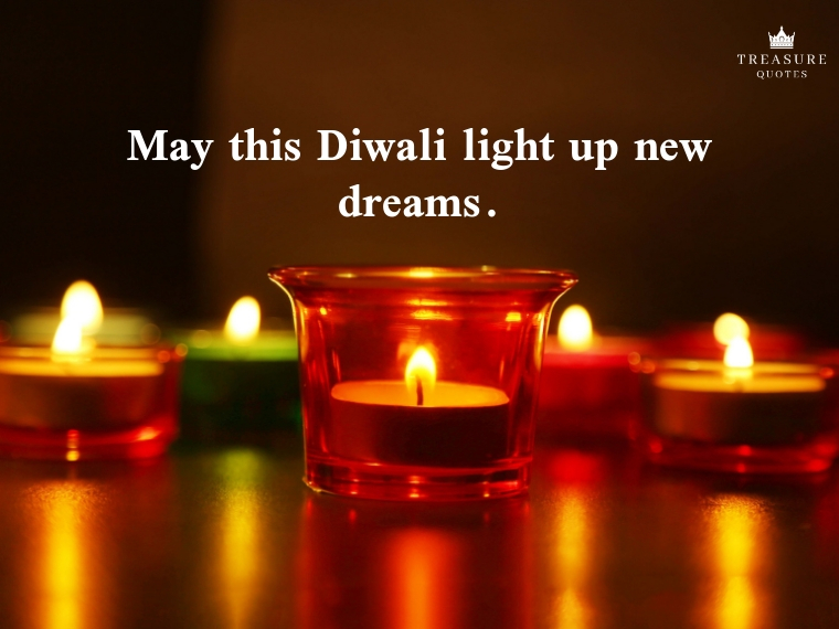"""May this Diwali light up new dreams."""