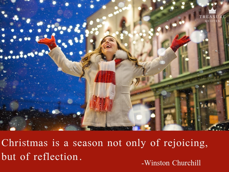 """Christmas is a season not only of rejoicing, but of reflection."""