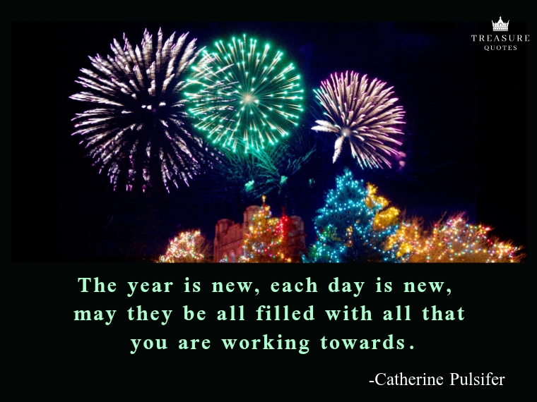 """""""The year is new, each day is new, may they be all filled with all that you are working towards."""""""