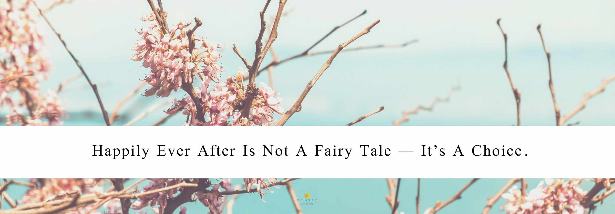 """Happily ever after is not a fairy tale - it's a choice."""