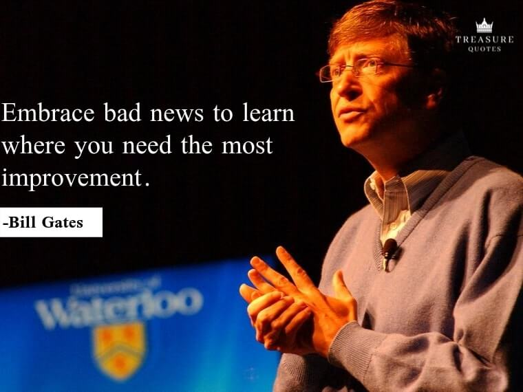 """Embrace bad news to learn where you need the most improvement."""