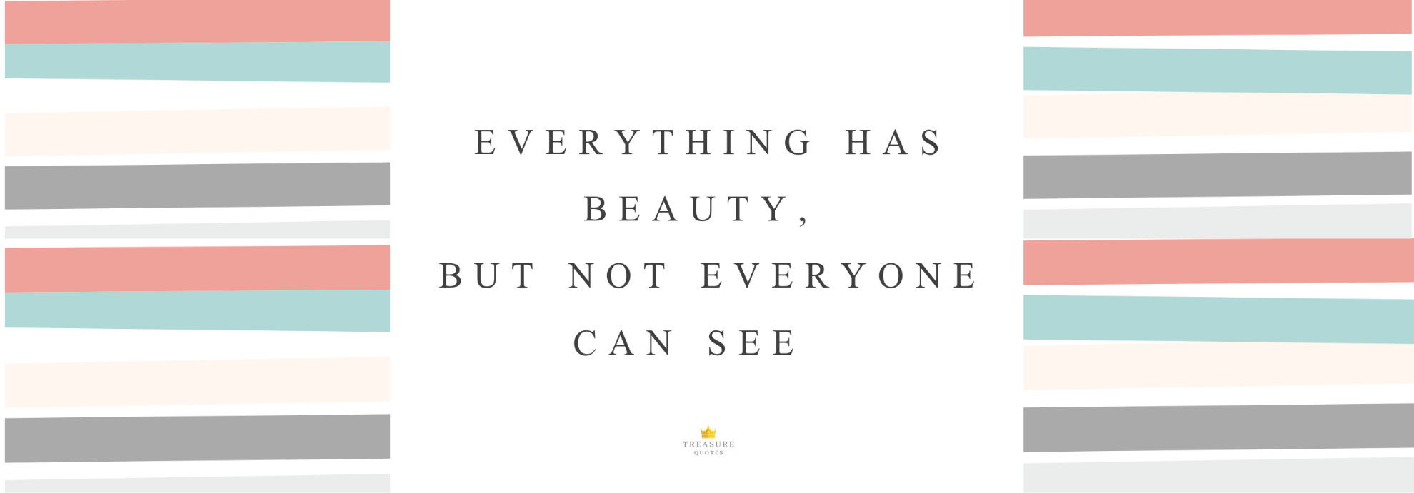"""Everything has beauty, but not everyone can see."""