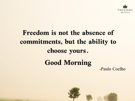 Freedom is not the absence of commitments, but