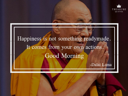 """Happiness is not something readymade. It comes from your own actions."""