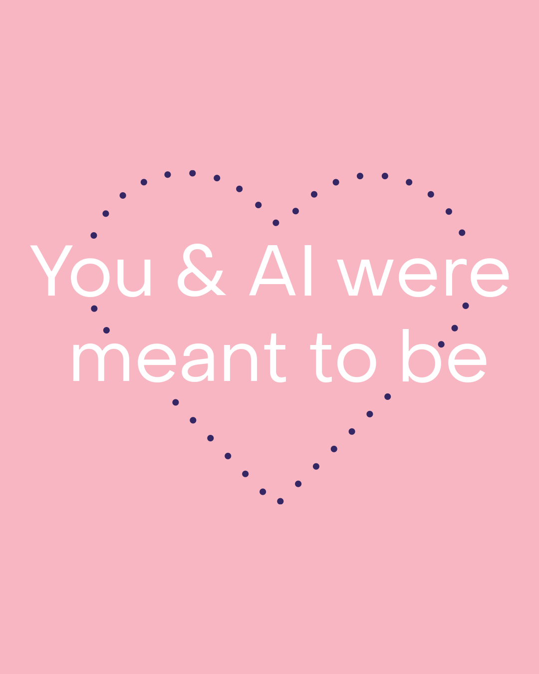 You and AI were meant to be inside a dotted heart symbol on a pink background.