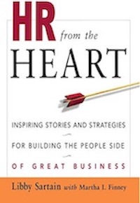 HR From the Heart: Inspiring Stories and Strategies for Building the People Side of Great Business by Libby Sartain