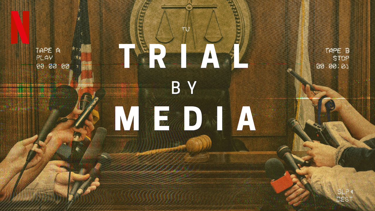 Netflix's 'Trial by Media,' or, How We Got Here