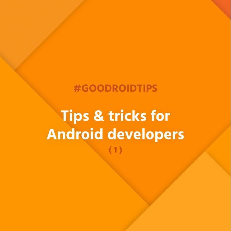 #goodroidtips I. - Tips & tricks for Android developers