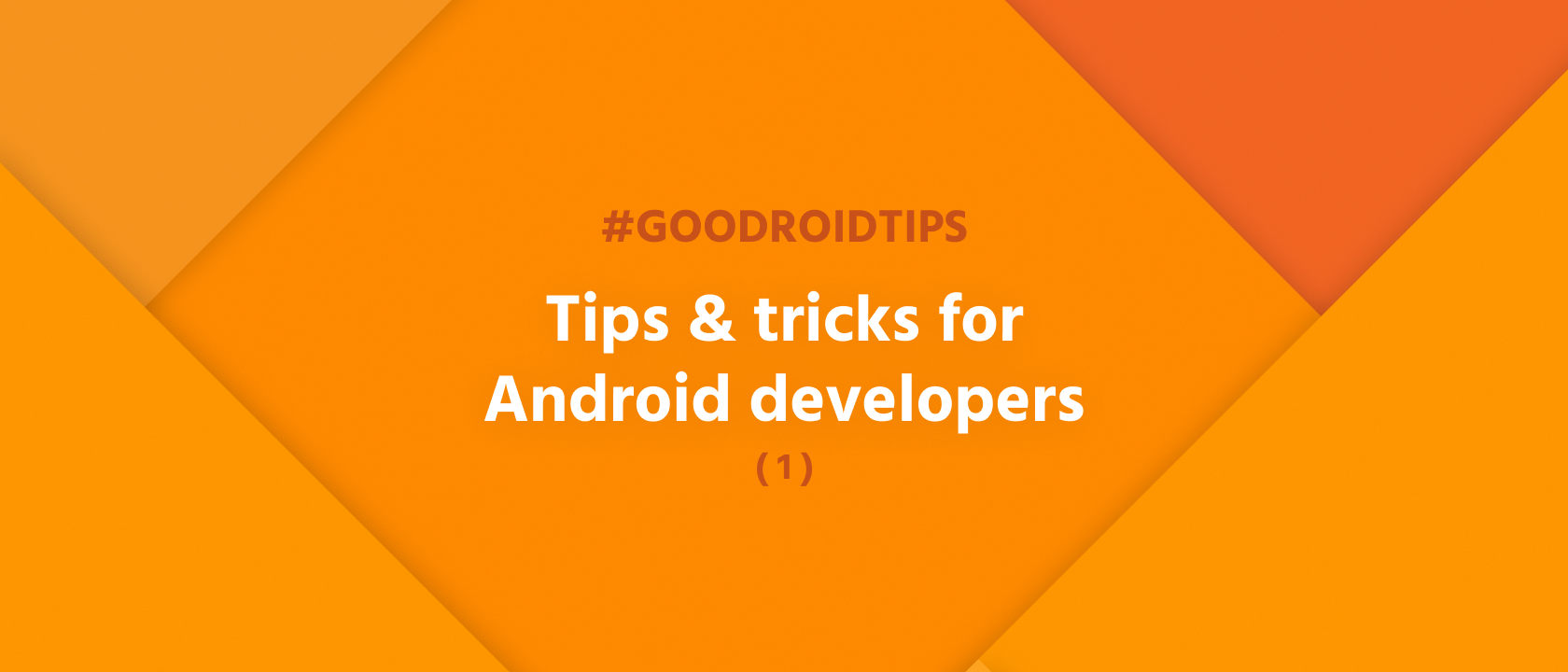 #goodroidtips I. - Tips & tricks for Android developers