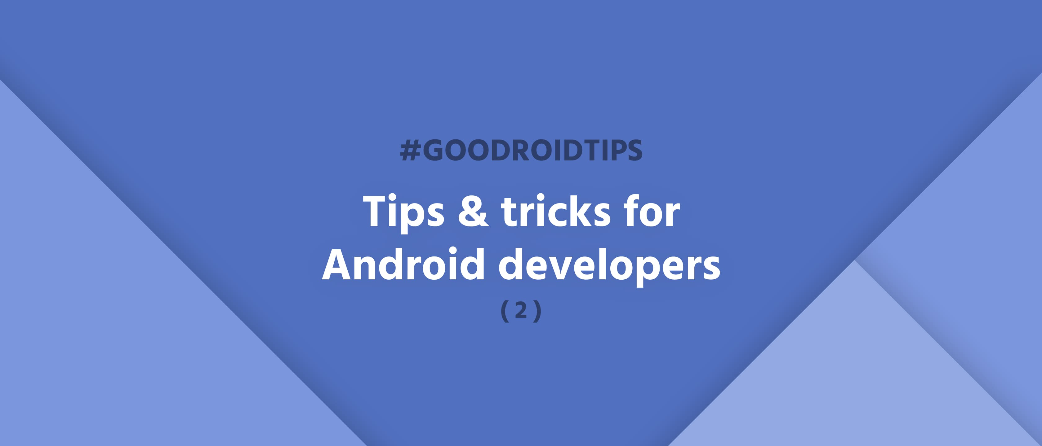 #goodroidtips II. - Tips & tricks for Android developers