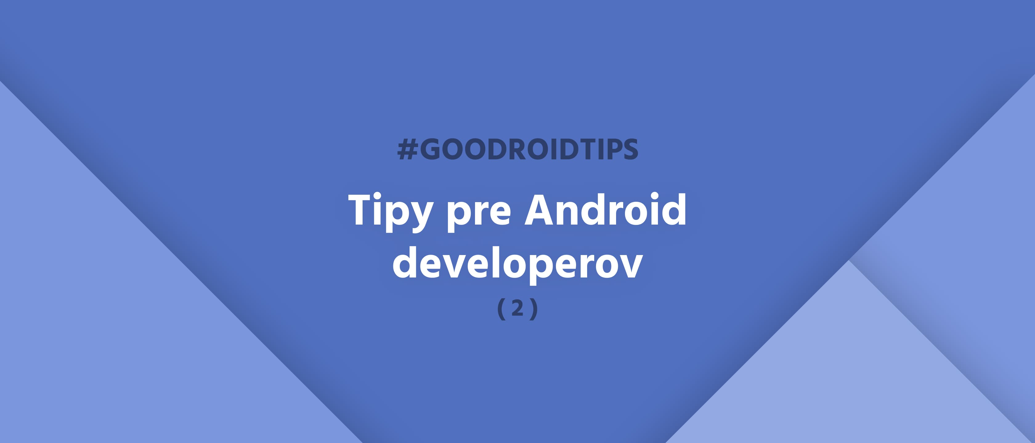 #goodroidtips II. - Tipy pre Android developerov