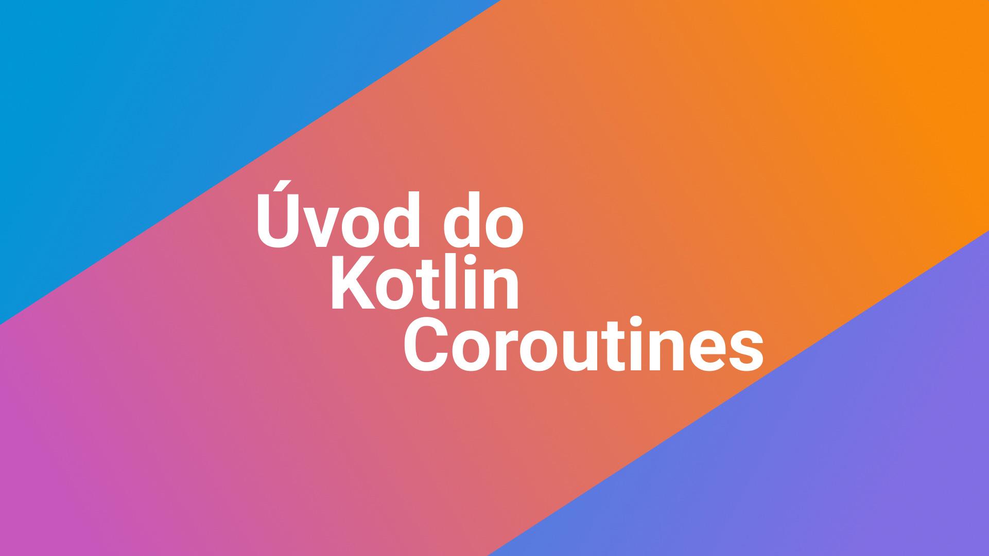 Úvod do Kotlin Coroutines