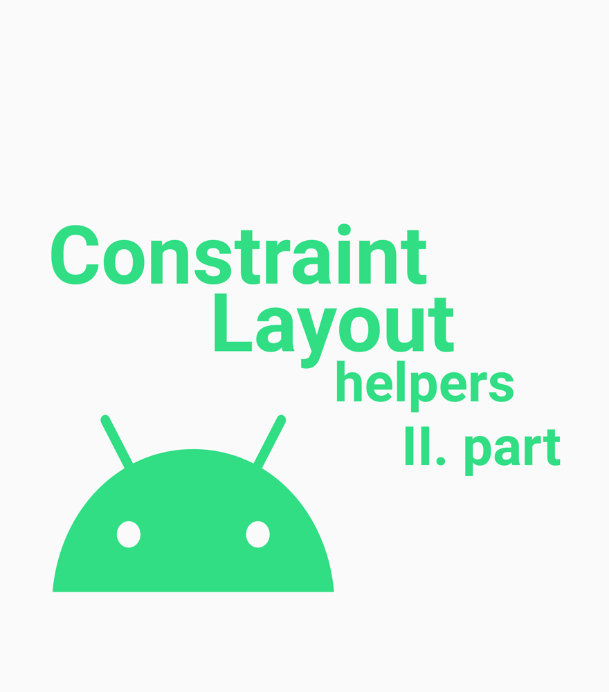 Android development tips: Constraint Layout helpers II. part