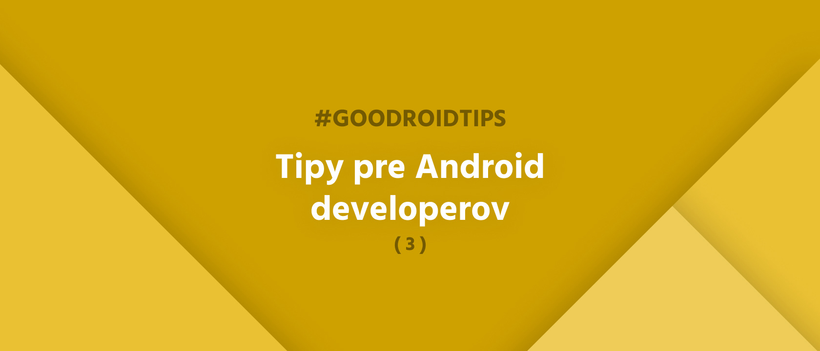 #goodroidtips III. - Tipy pre Android developerov