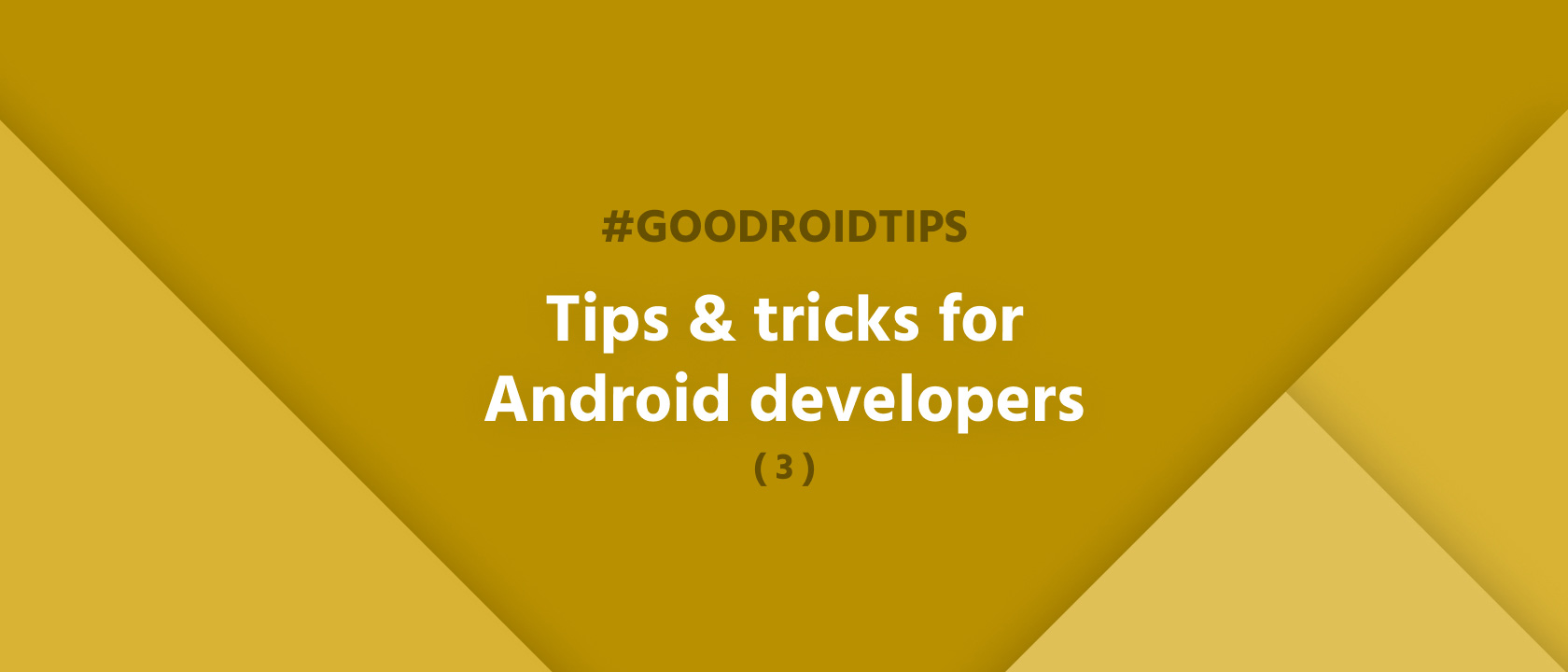 #goodroidtips III. - Tips for Android developers