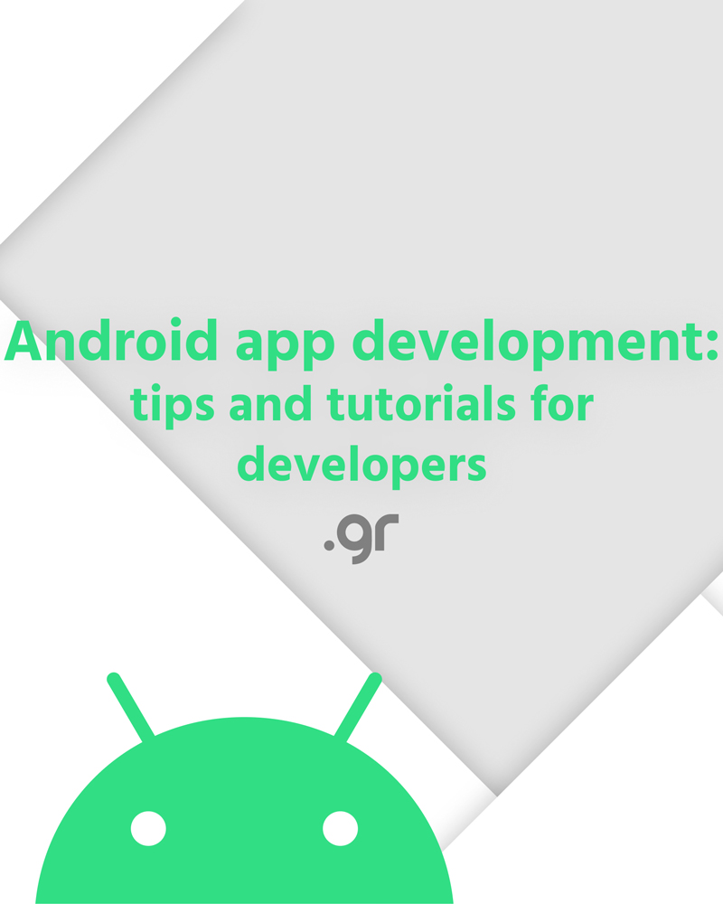 Android app development: tips and tutorials for developers