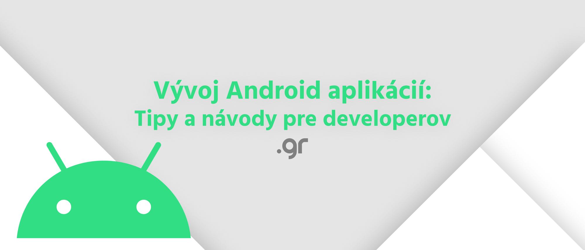Vývoj Android aplikácií: Tipy a návody pre developerov