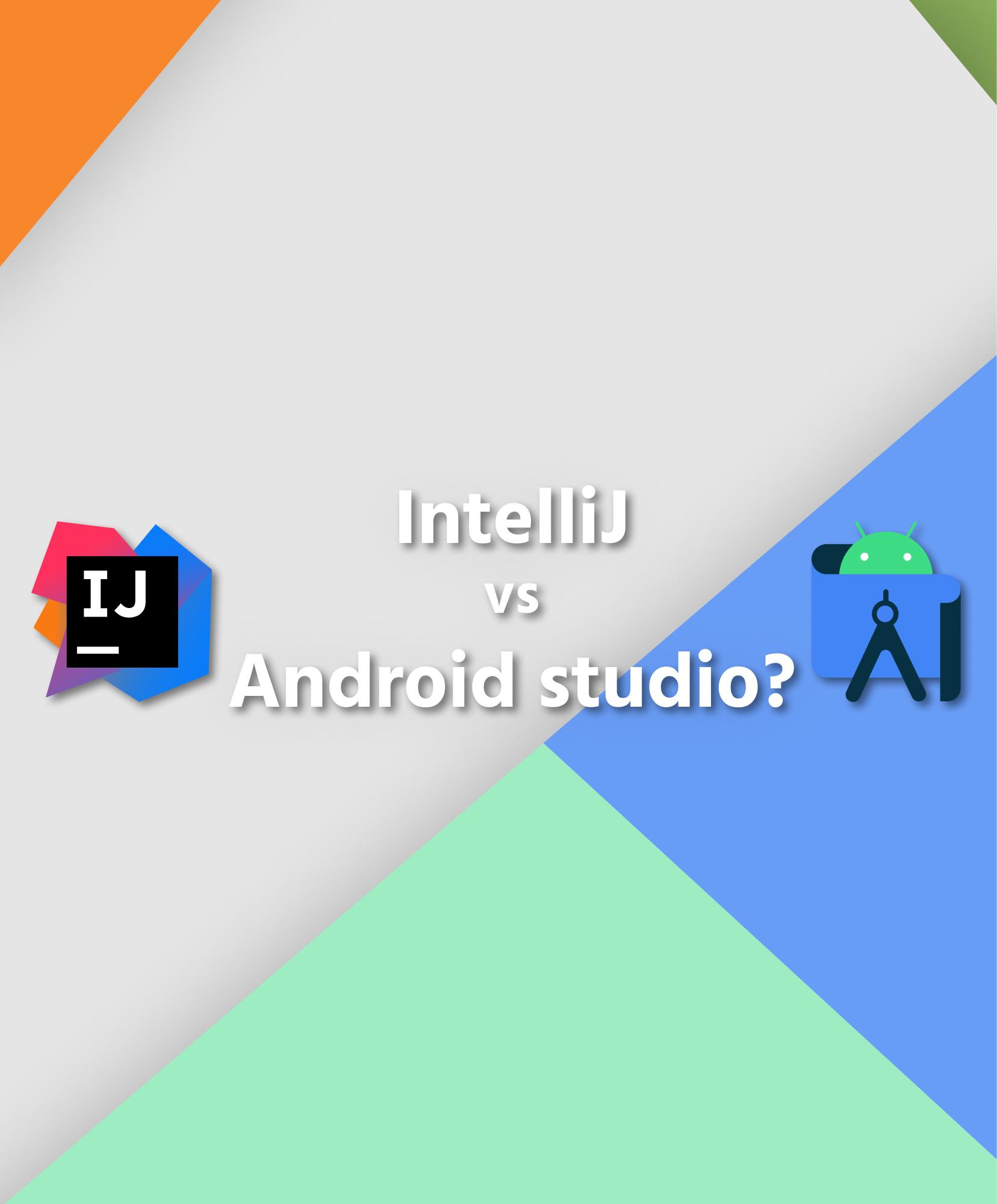 Kedy použiť IntelliJ alebo Android studio?