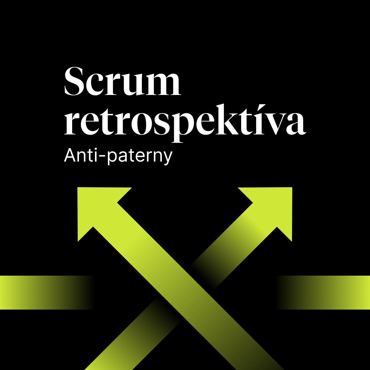 Scrum retrospektíva: anti-paterny alebo ako to nerobiť
