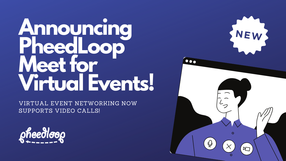 Announcing PheedLoop Meet! Virtual Event Networking Now Supports Video Calls!