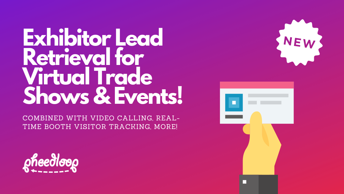 New Virtual Exhibitor Lead Retrieval for Virtual Trade Shows and Events!