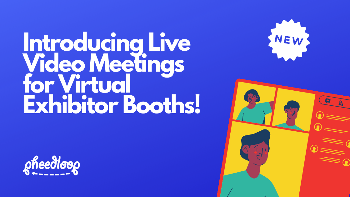 Introducing Live Video Meetings for Virtual Exhibitor Booths!