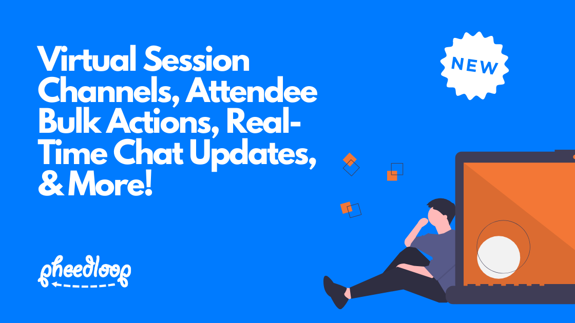 Virtual Session Channels, Attendee Bulk Actions, Real-Time Chat Updates, & More!